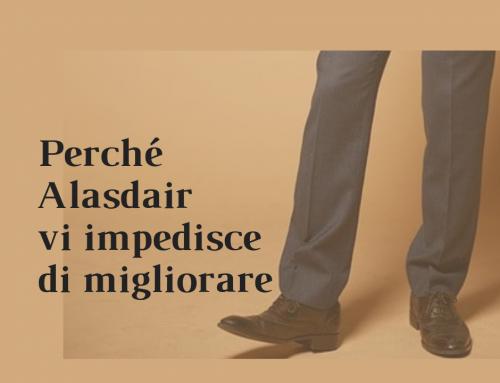 Perché Alasdair vi impedisce di migliorare