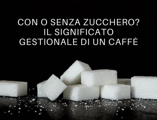 Con o senza zucchero? Il significato gestionale di un caffè