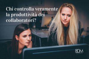 Chi controlla veramente la produttività dei collaboratori-